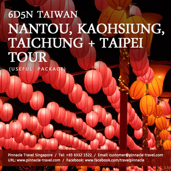 6 Days 5 Nights Nantou Kaohsiung Taichung Taipei tour taiwan holiday packages from singapore