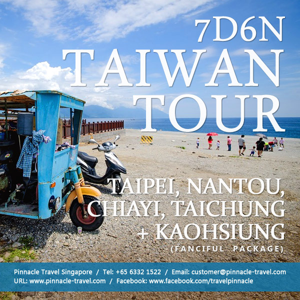7 Days 6 Nights Taipei Nantou Chiayi Kaohsiung Taichung Taiwan Holiday Tour Packages from Singapore