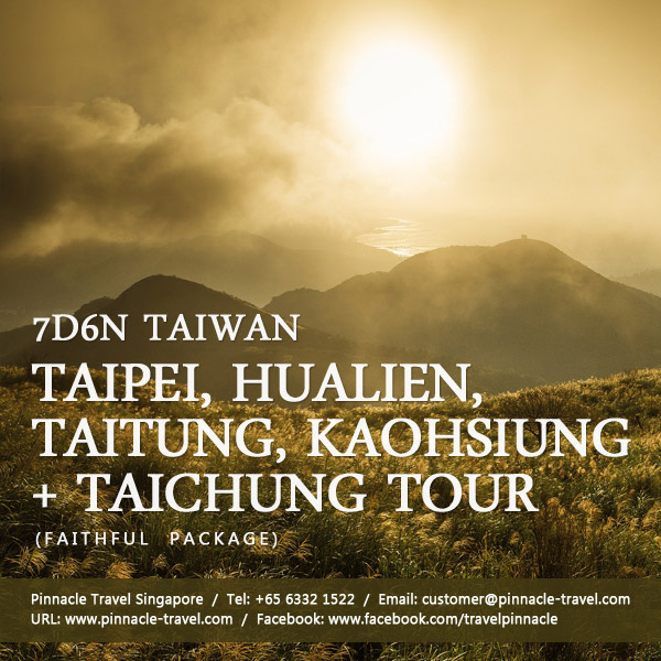 7 days 6 nights taipei hualien taitung kaohsiung taichung tour taiwan holiday packages from singapore
